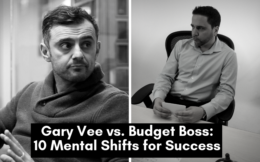 Gary Vee vs. Budget Boss: 10 Mental Shifts for Success